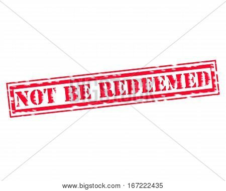 NOT BE REDEEMED RED Stamp Text on white backgroud