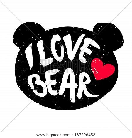 Cute bear head silhouette with inscription and red heart. Lettering text I Love bear. Vector.