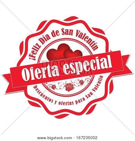 Special offer for Valentine's day. Discounts and offers for valentines day. Spanish:  Oferta especial,  Feliz día de San Valentin, Descuentos y ofertas para San Valentin. business retail stamp / label