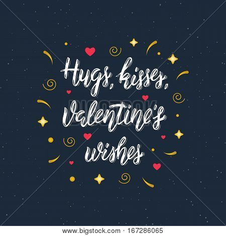 Hugs kisses Valentine's wishes hand written modern brush lettering inscription. Trendy hand lettering quote art print for posters greeting cards design and t-shirt for save the date card wedding invitation or Valentine's day card. Vector illustration