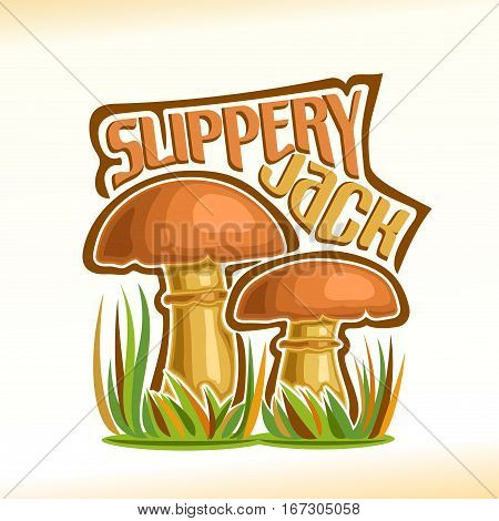 Vector logo Slippery Jack Mushrooms: 2 wild mushrooms on ground forest glade, cartoon still life lettering slippery jack on autumn grass, outdoors nature label suillus luteus fungi with inscription.