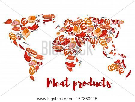 Meat products forming world map. Chicken and pork ham, steak and sliced frankfurter sausage, wurst or kielbasa, spatula and fork, butcher knife or cleaver, beef tenderloin and sirloin. Cooking and nutrition, steakhouse theme