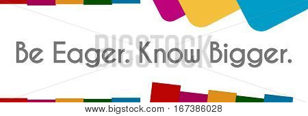 Be eager know bigger text written over colorful background.