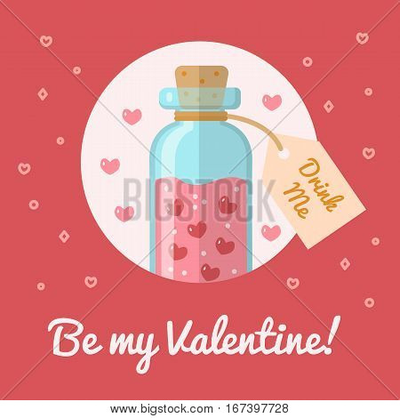 The bottle with the elixir of love. Valentine s day card Be my Valentine. Flat design. Vector illustration.