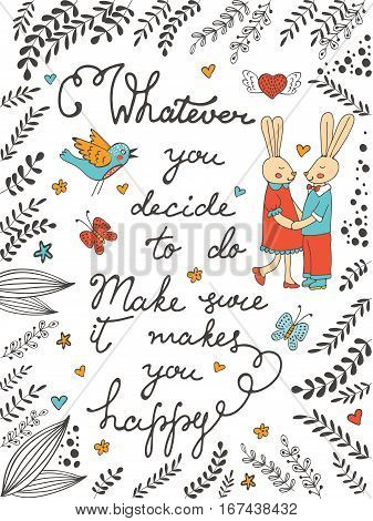 Whatever you decide to do meke sure it makes you happy. Hand drawn quote lettering.