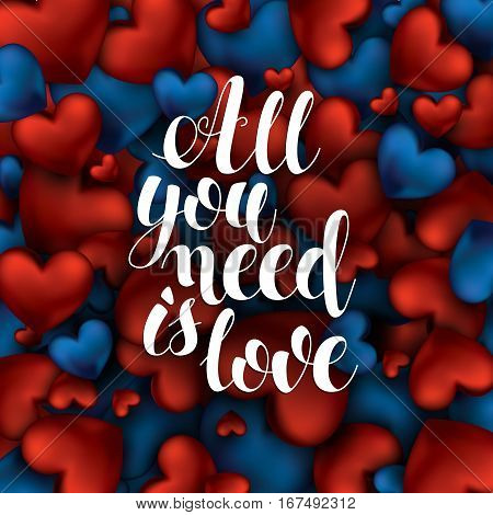 All you need is love. Vector text on red and blue background. Hand drawn inscription, calligraphic design. Lettering for invitation and greeting card, prints and posters. Vector Illustration Abstract.
