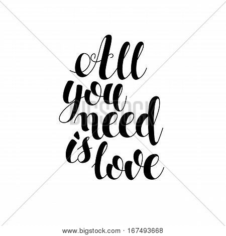 All you need is love postcard. Phrase for Valentines day. Modern brush calligraphy. Vector Illustration Isolated on white background