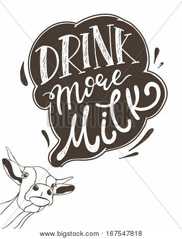 Drink more milk - slogan in a speech bubble with cute cow. Vector poster. Fun design for t-shirt poster pack and flyers