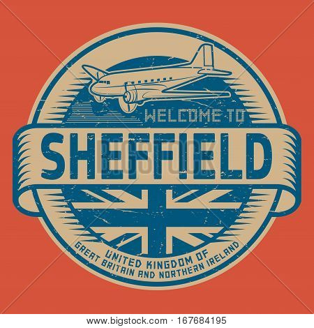 Grunge rubber stamp or tag with airplane and text Welcome to Sheffield United Kingdom vector illustration
