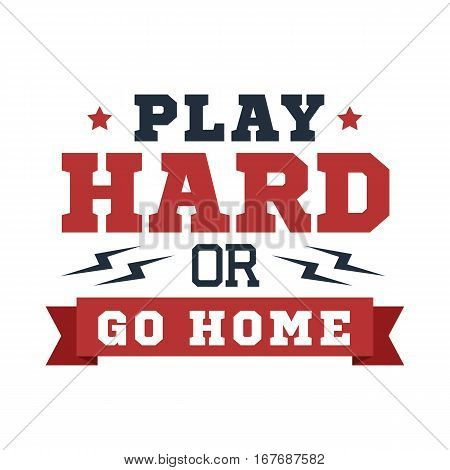 Inspirational red and black vector lettering on white background. Play hard or go home.