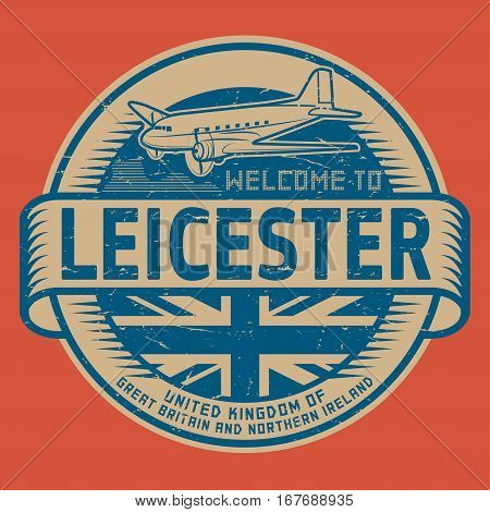 Grunge rubber stamp or tag with airplane and text Welcome to Leicester United Kingdom vector illustration