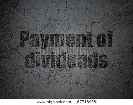 Money concept: Black Payment Of Dividends on grunge textured concrete wall background