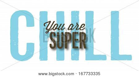 You are Super Chill typography design card with drop shadow and distressed type