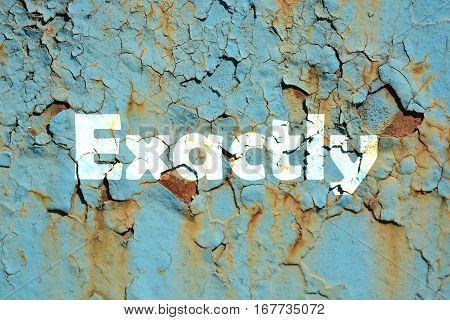 Exactly Word Print On The Rusted Metal Corrugated Metal Background