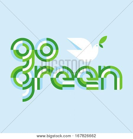 Earth day concept with go green modern lettering and white peace dove with olive branch