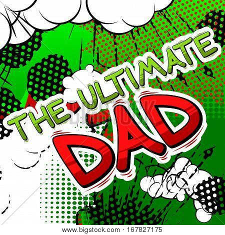 The Ultimate Dad - Comic book style word on comic book abstract background.