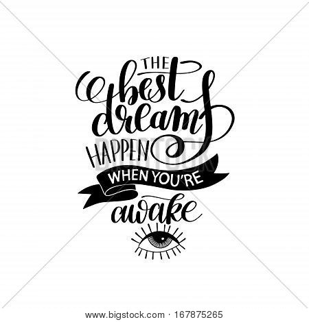 the best dreams happen when you're awake black and white hand written lettering positive motivation quote poster, calligraphy vector illustration
