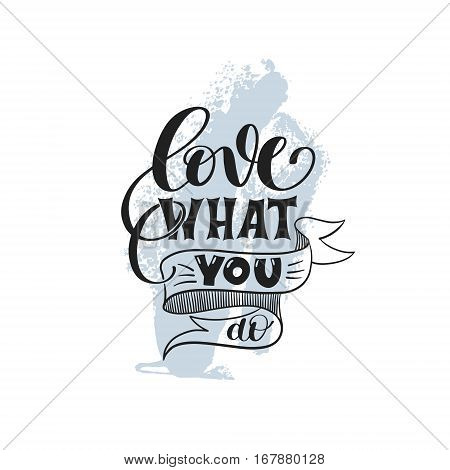 love what you do handwritten calligraphy lettering quote to design greeting card, poster, banner, printable wall art, t-shirt and other, vector illustration