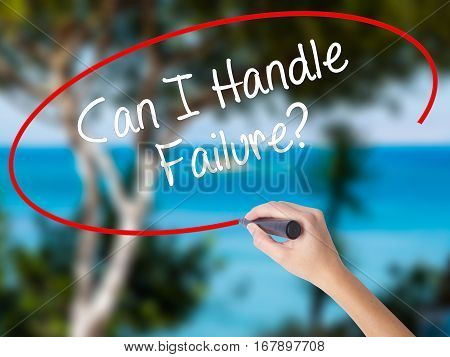 Woman Hand Writing Can I Handle Failure? With Black Marker On Visual Screen
