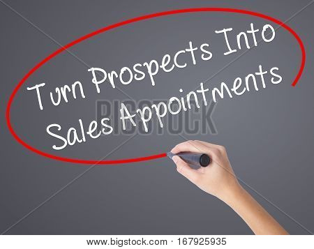 Woman Hand Writing Turn Prospects Into Sales Appointments  With Black Marker On Visual Screen