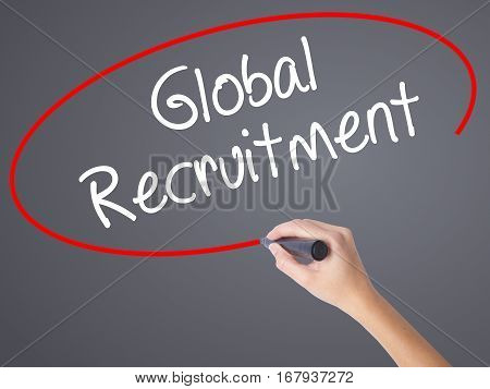 Woman Hand Writing Global Recruitment With Black Marker On Visual Screen