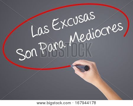 Woman Hand Writing Las Excusas Son Para Mediocres (excuses Are For Average People In Spanish) With M