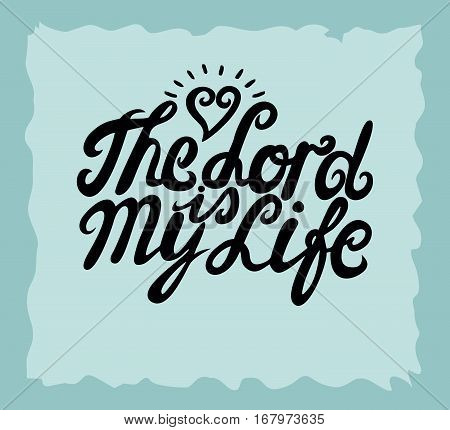 Hand lettering The Lord is my life made near the heart. Biblical background. Christian poster. Vintage. Scripture