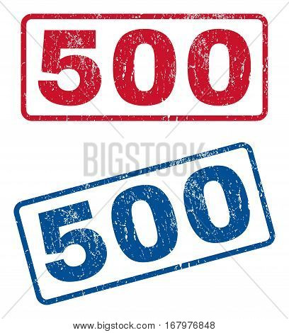 500 text rubber seal stamp watermarks. Vector style is blue and red ink caption inside rounded rectangular banner. Grunge design and dirty texture. Blue and red stickers.