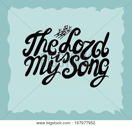 Hand lettering The Lord is my Song made next to the notes. Biblical background. Christian poster. Vintage. Scripture