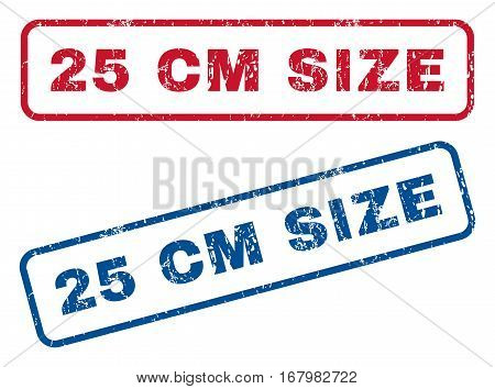 25 cm Size text rubber seal stamp watermarks. Vector style is blue and red ink tag inside rounded rectangular banner. Grunge design and dirty texture. Blue and red signs.