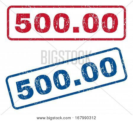 500.00 text rubber seal stamp watermarks. Vector style is blue and red ink caption inside rounded rectangular shape. Grunge design and scratched texture. Blue and red emblems.