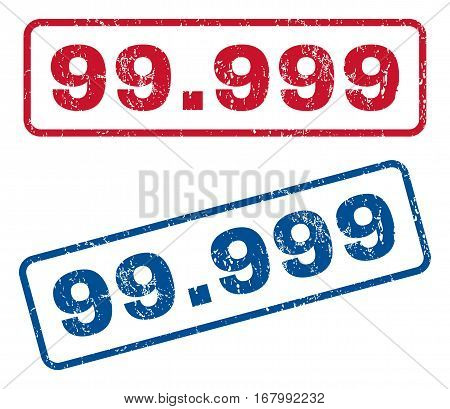 99.999 text rubber seal stamp watermarks. Vector style is blue and red ink tag inside rounded rectangular banner. Grunge design and dirty texture. Blue and red stickers.