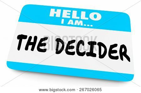 Hello I Am the Decider Decision Maker Name Tag 3d Illustration