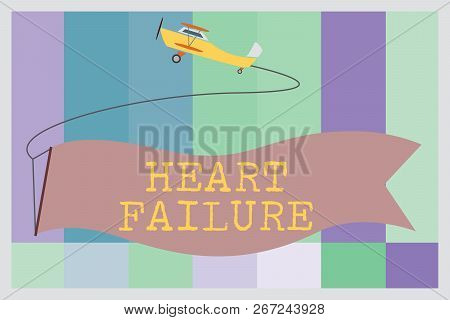 Word Writing Text Heart Failure. Business Concept For Failure Of The Heart To Function Well Unable T