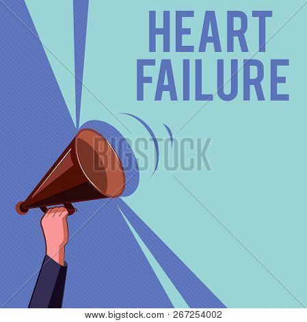 Text Sign Showing Heart Failure. Conceptual Photo Failure Of The Heart To Function Well Unable To Pu