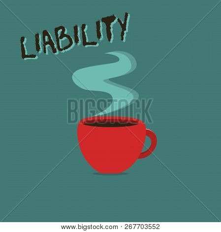 Conceptual Hand Writing Showing Liability. Business Photo Showcasing State Of Being Legally Responsi