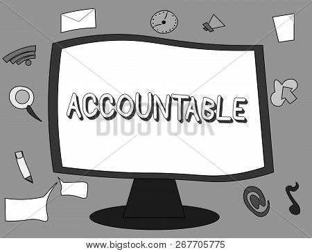 Word Writing Text Accountable. Business Concept For Required Or Expected To Justify Actions Or Decis