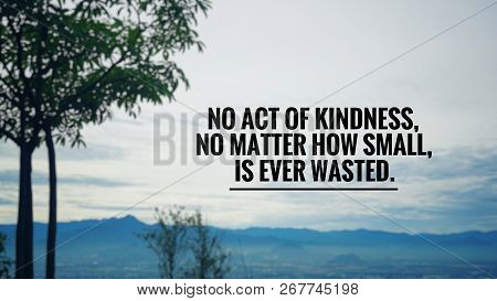 Motivational And Inspirational Quote - No Act Of Kindness, No Matter How Small, Is Ever Wasted. Blur