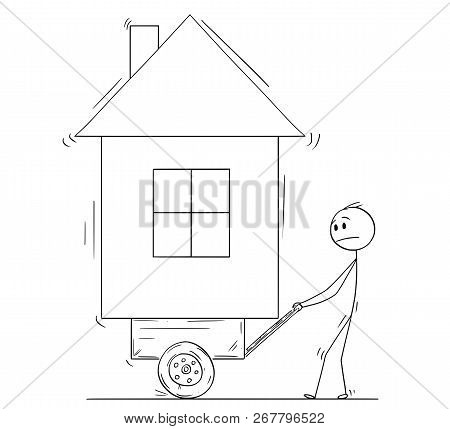 Cartoon Stick Drawing Conceptual Illustration Of Man Pushing His Family House On Handcart, Cart Barr
