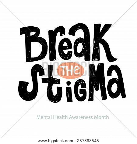 Break The Stigma - Unique Vector Hand Drawn Inspirational, Positive Quote For Persons Suffering From