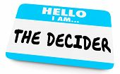 Hello I Am the Decider Decision Maker Name Tag 3d Illustration poster