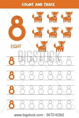 Numbers Tracing Practice. Writing Number Eight. Tracing Worksheet With Cute Red Foxes. Ready For Pri
