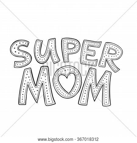 Super Mom Hand-drawn Lettering. Vector Illustration Isolated On White. Love Your Mother Concept. Mot