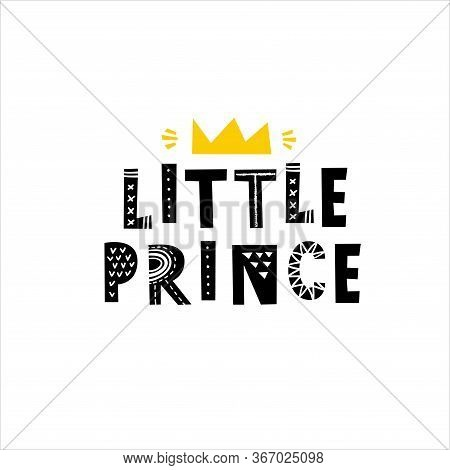 Little Prince - Hand Drawn Typography Phrase. T-shirt, Greeting Card, Print Art Or Home Decoration I