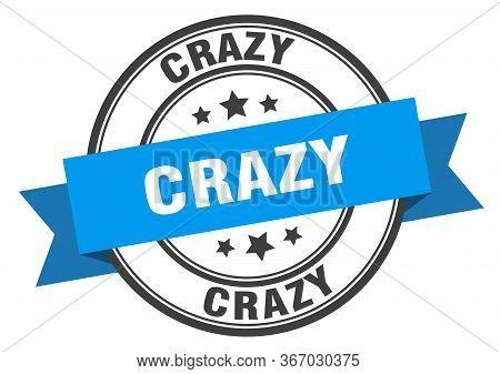 Crazy Label. Crazyround Band Sign. Crazy Stamp