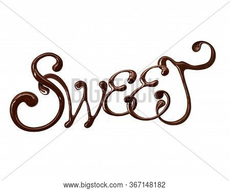 Inscription Sweet Made Of Chocolate Elegant Font With Swirls, Isolated On White Background. 3d Illus