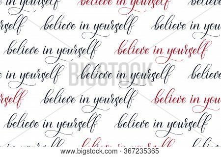 Seamless Pattern Of Modern Brush Calligraphy Believe In Yourself Isolated On A White Background For