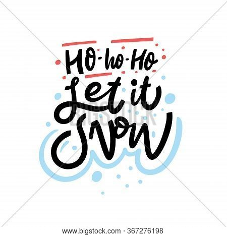 Ho Ho Ho Let It Snow. Hand Written Lettering Phrase. Colorful Vector Illustration. Isolated On White
