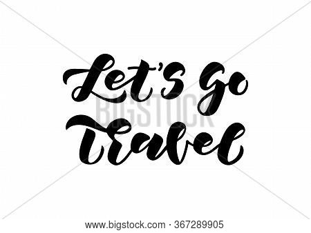 Let's Go Travel Hand Drawn Lettering. Template For, Banner, Poster, Flyer, Greeting Card, Web Design