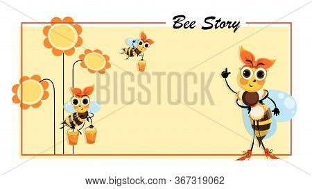 Bee Story. Hostess Bee. Flowers Honey. Swarm Of Bees Collects Honey. Poster With Cute Cartoon Charac